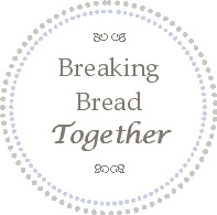 Breaking Bread Together Home